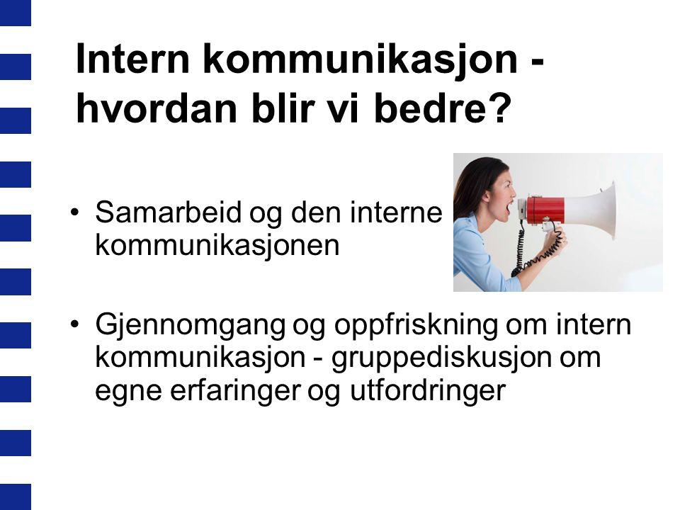 Intern kommunikasjon - hvordan blir vi bedre? Samarbeid og den interne kommunikasjonen Gjennomgang og oppfriskning om intern kommunikasjon - gruppedis