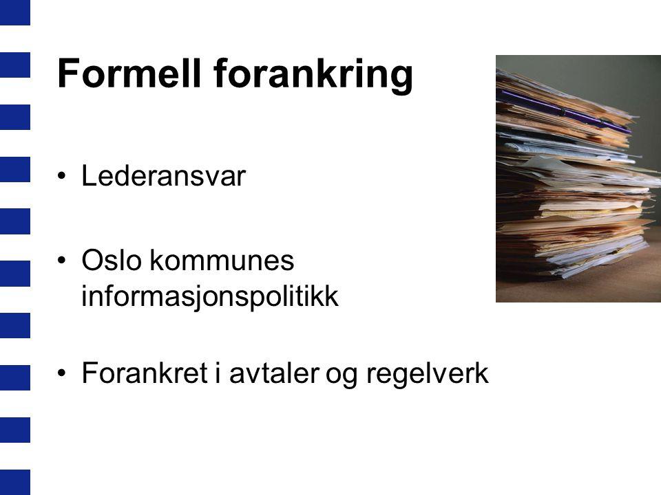 Formell forankring Lederansvar Oslo kommunes informasjonspolitikk Forankret i avtaler og regelverk