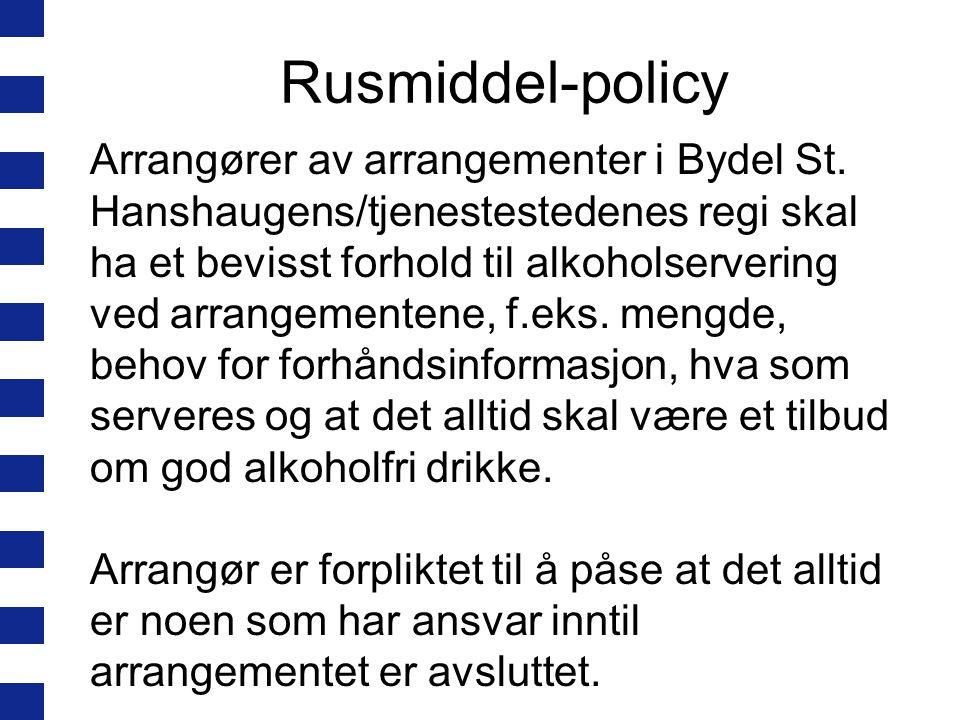 Rusmiddel-policy Arrangører av arrangementer i Bydel St. Hanshaugens/tjenestestedenes regi skal ha et bevisst forhold til alkoholservering ved arrange
