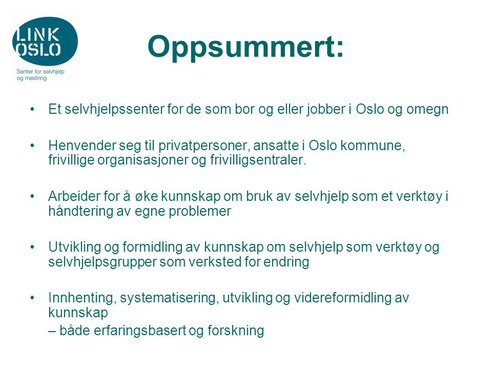 Oppsummert: Et selvhjelpssenter for de som bor og eller jobber i Oslo og omegn Henvender seg til privatpersoner, ansatte i Oslo kommune, frivillige organisasjoner og frivilligsentraler.