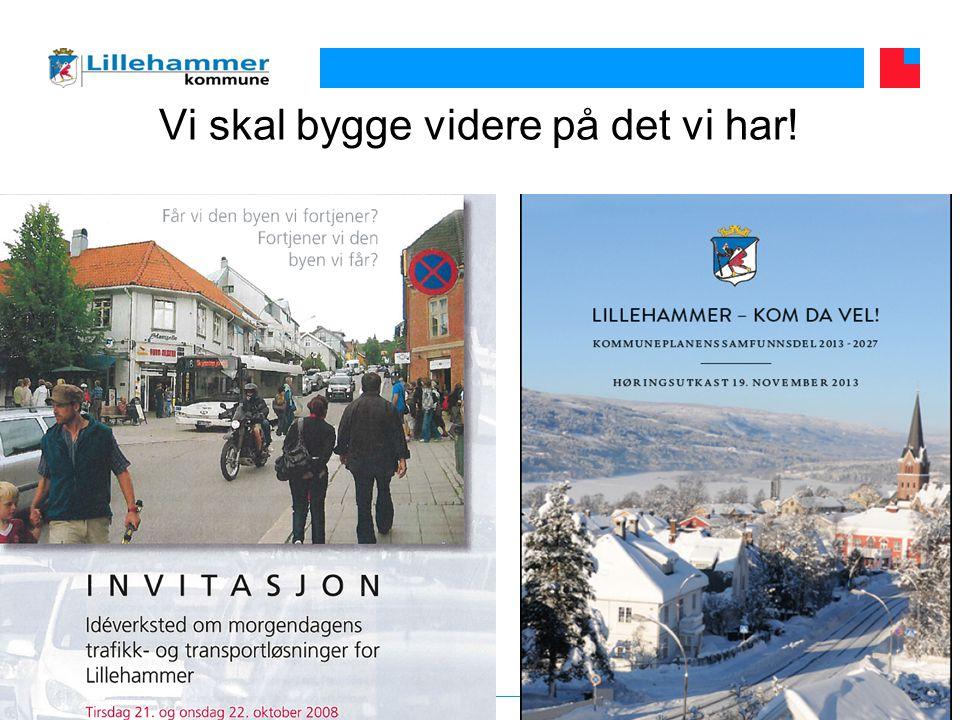 www.lillehammer.kommune.no Vi skal bygge videre på det vi har!