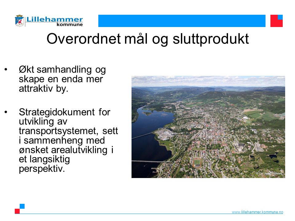 www.lillehammer.kommune.no Overordnet mål og sluttprodukt Økt samhandling og skape en enda mer attraktiv by.