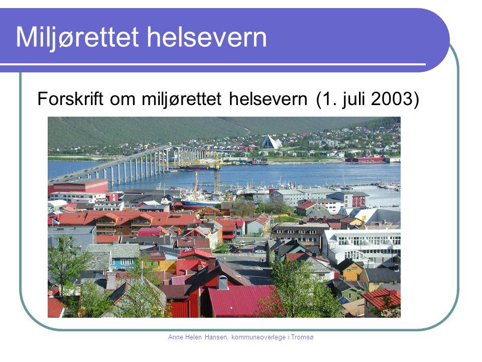 Miljørettet helsevern Forskrift om miljørettet helsevern (1. juli 2003) Anne Helen Hansen, kommuneoverlege i Tromsø