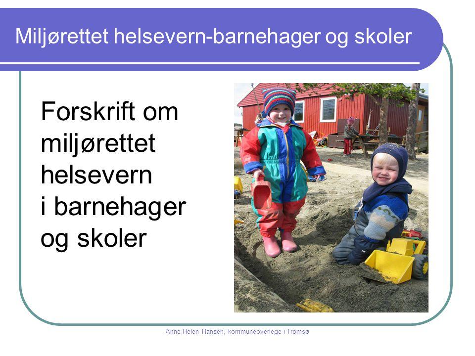 Miljørettet helsevern-barnehager og skoler Anne Helen Hansen, kommuneoverlege i Tromsø Forskrift om miljørettet helsevern i barnehager og skoler