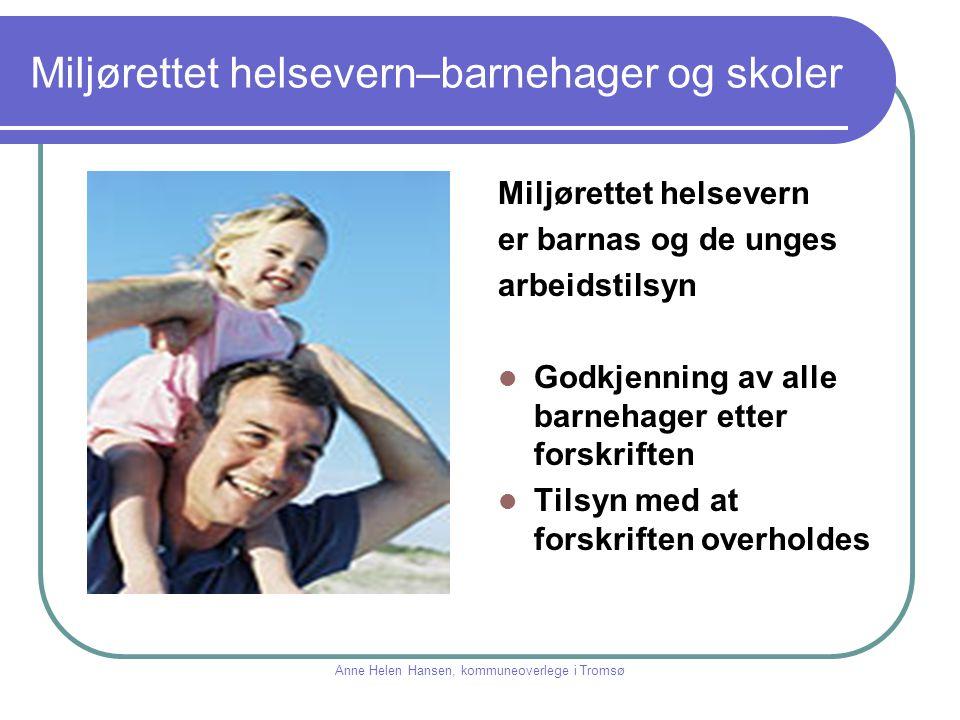 Miljørettet helsevern–barnehager og skoler Miljørettet helsevern er barnas og de unges arbeidstilsyn Godkjenning av alle barnehager etter forskriften