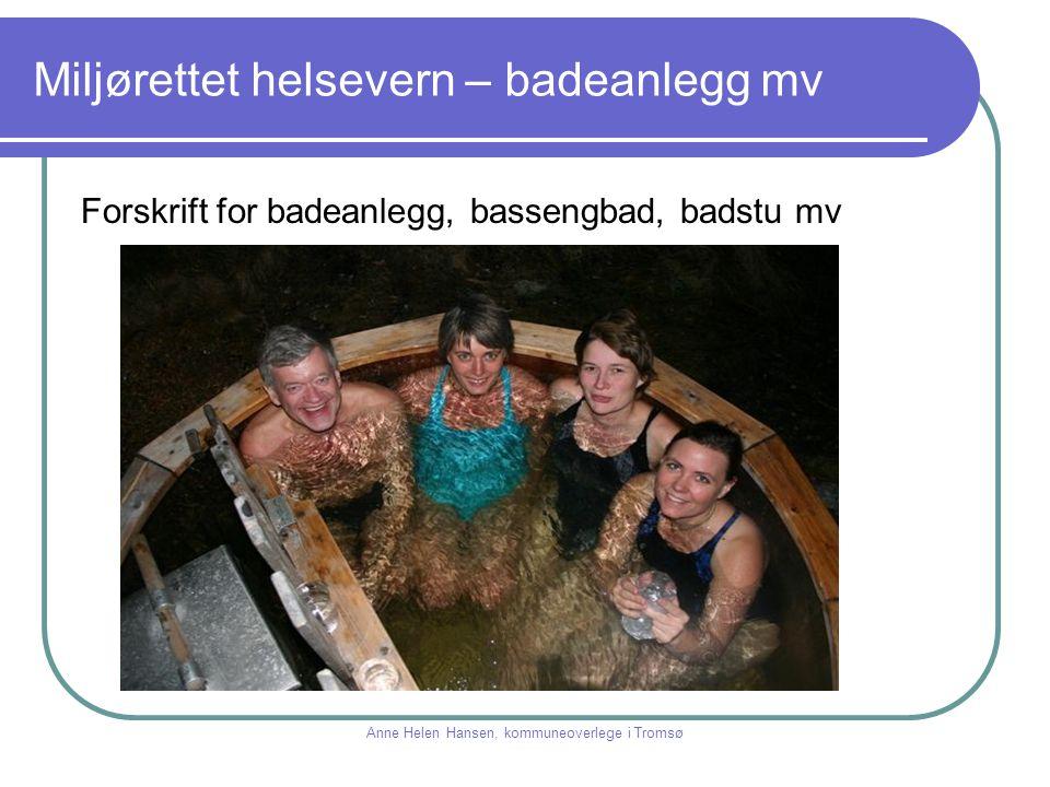 Miljørettet helsevern – badeanlegg mv Forskrift for badeanlegg, bassengbad, badstu mv Anne Helen Hansen, kommuneoverlege i Tromsø