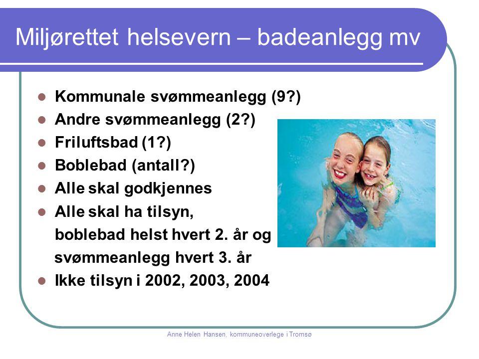 Miljørettet helsevern – badeanlegg mv Kommunale svømmeanlegg (9?) Andre svømmeanlegg (2?) Friluftsbad (1?) Boblebad (antall?) Alle skal godkjennes All