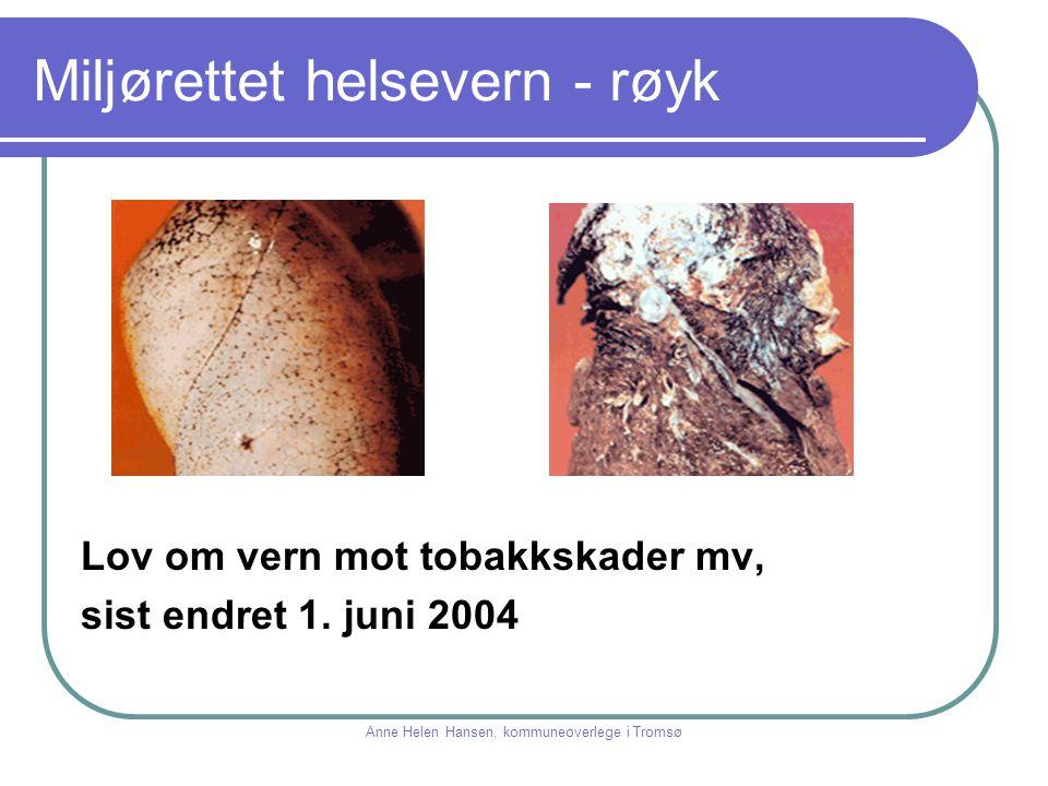Miljørettet helsevern - røyk Lov om vern mot tobakkskader mv, sist endret 1. juni 2004 Anne Helen Hansen, kommuneoverlege i Tromsø