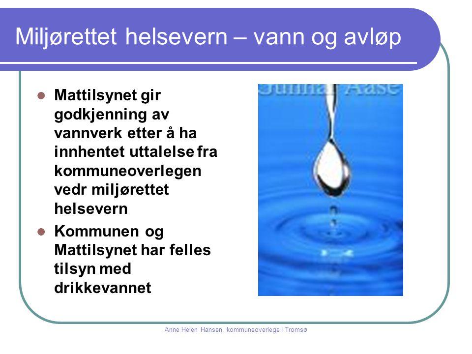 Miljørettet helsevern – vann og avløp Mattilsynet gir godkjenning av vannverk etter å ha innhentet uttalelse fra kommuneoverlegen vedr miljørettet hel