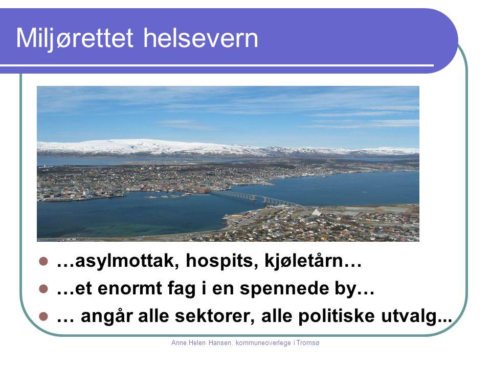 Miljørettet helsevern …asylmottak, hospits, kjøletårn… …et enormt fag i en spennede by… … angår alle sektorer, alle politiske utvalg... Anne Helen Han