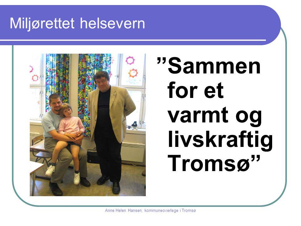 """Miljørettet helsevern """"Sammen for et varmt og livskraftig Tromsø"""" Anne Helen Hansen, kommuneoverlege i Tromsø"""