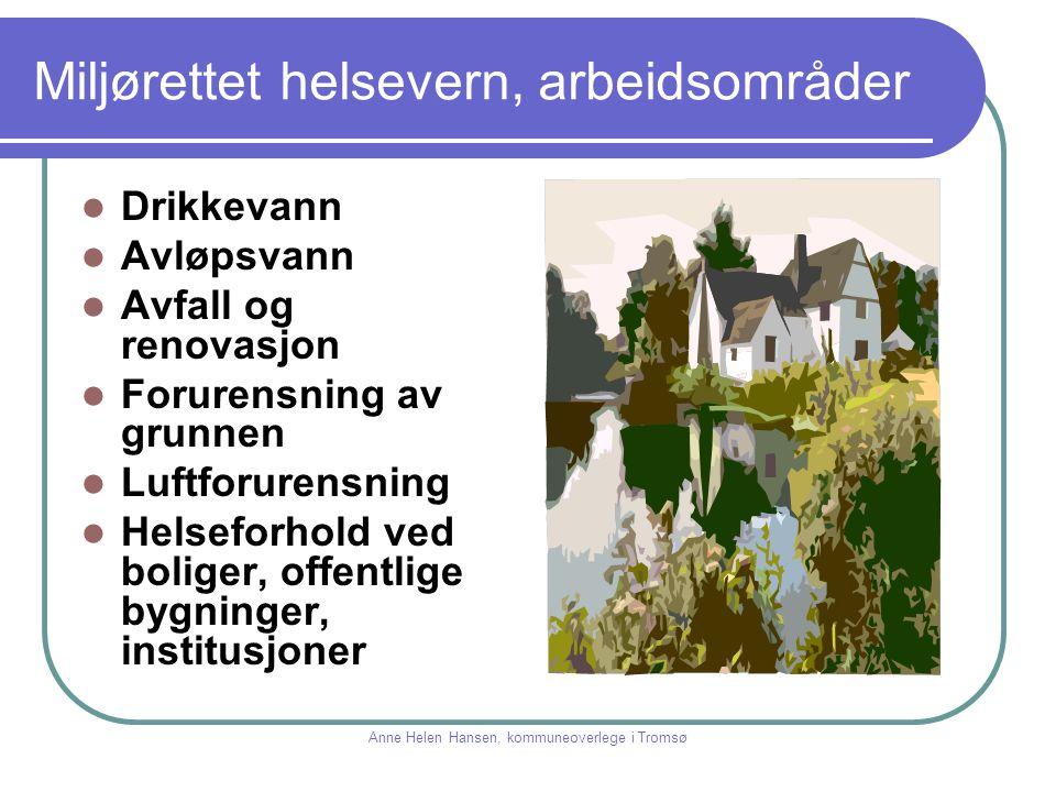 Miljørettet helsevern, arbeidsområder Støy Forebygging av ulykker Stråling Helseaspekt i planlegging Sosiale miljøfaktorer Anne Helen Hansen, kommuneoverlege i Tromsø