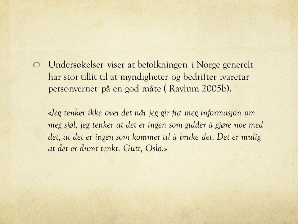 Undersøkelser viser at befolkningen i Norge generelt har stor tillit til at myndigheter og bedrifter ivaretar personvernet på en god måte ( Ravlum 2005b).