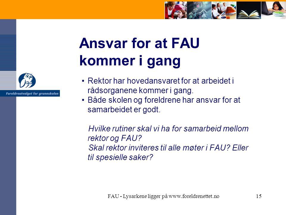 FAU - Lysarkene ligger på www.foreldrenettet.no15 Ansvar for at FAU kommer i gang Rektor har hovedansvaret for at arbeidet i rådsorganene kommer i gang.