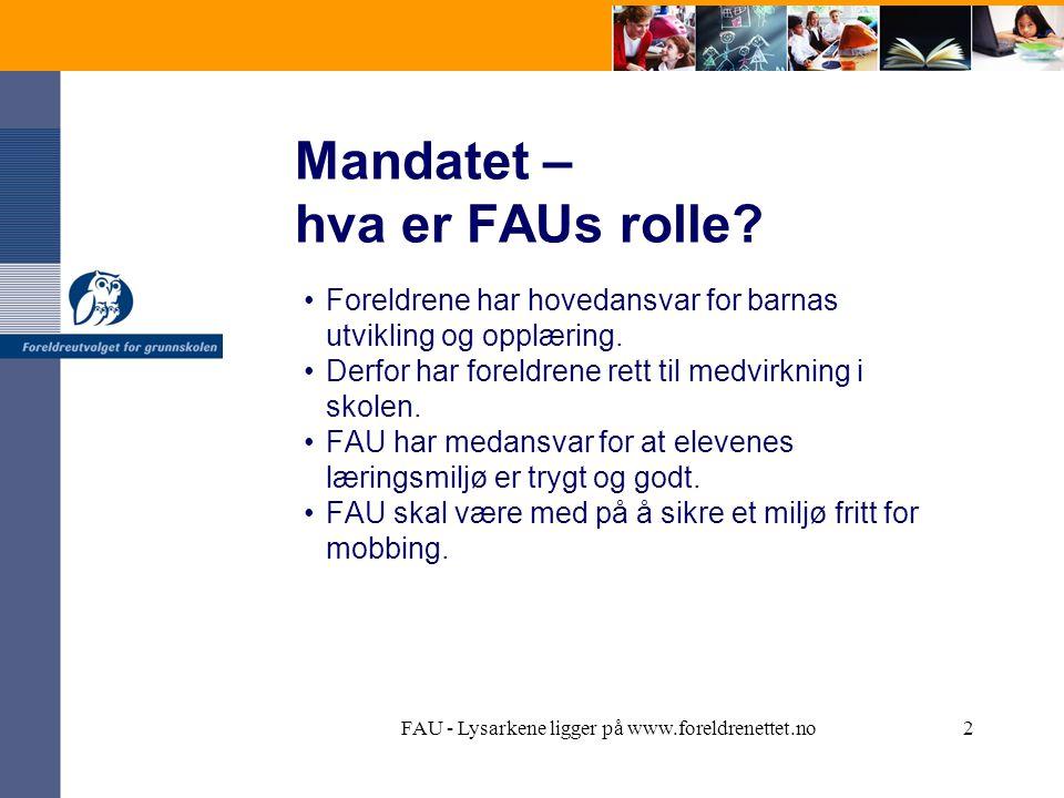 FAU - Lysarkene ligger på www.foreldrenettet.no2 Mandatet – hva er FAUs rolle.