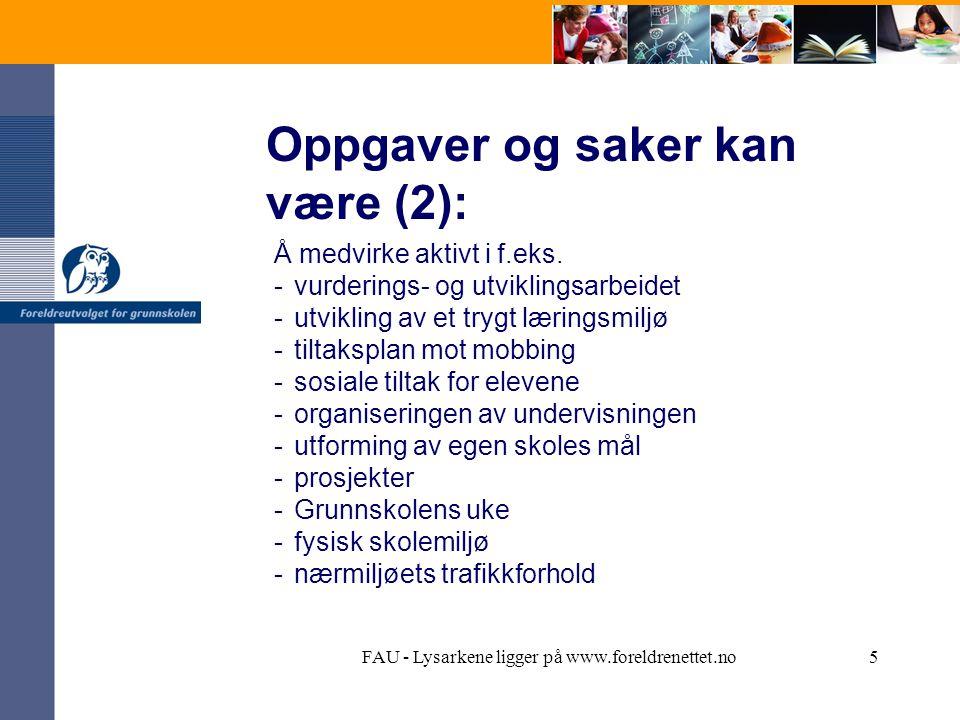 FAU - Lysarkene ligger på www.foreldrenettet.no5 Oppgaver og saker kan være (2): Å medvirke aktivt i f.eks.