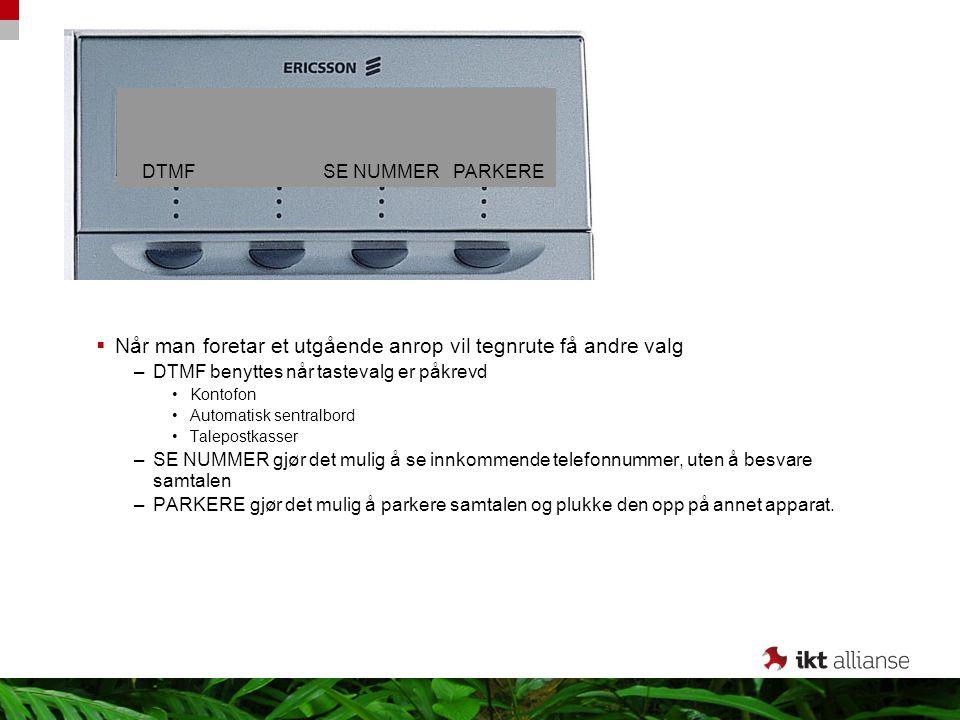  Når man foretar et utgående anrop vil tegnrute få andre valg –DTMF benyttes når tastevalg er påkrevd Kontofon Automatisk sentralbord Talepostkasser