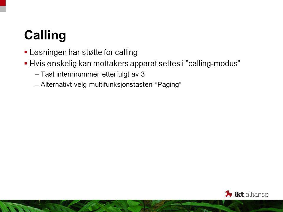 """Calling  Løsningen har støtte for calling  Hvis ønskelig kan mottakers apparat settes i """"calling-modus"""" –Tast internnummer etterfulgt av 3 –Alternat"""