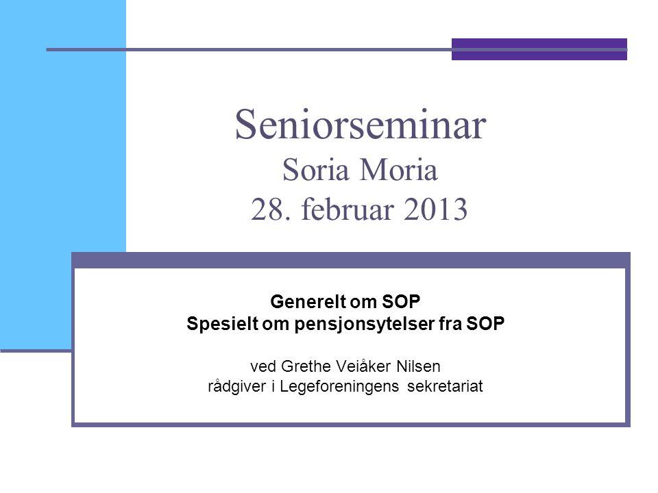 Seniorseminar Soria Moria 28. februar 2013 Generelt om SOP Spesielt om pensjonsytelser fra SOP ved Grethe Veiåker Nilsen rådgiver i Legeforeningens se