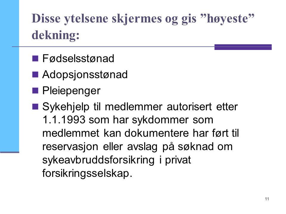 """11 Disse ytelsene skjermes og gis """"høyeste"""" dekning: Fødselsstønad Adopsjonsstønad Pleiepenger Sykehjelp til medlemmer autorisert etter 1.1.1993 som h"""