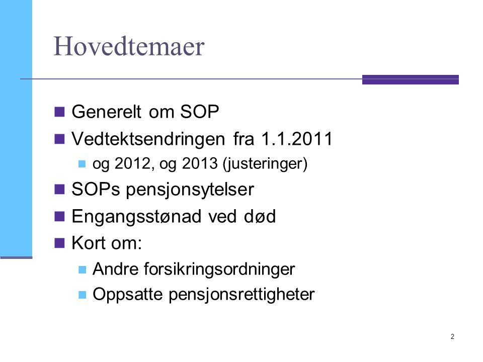2 Hovedtemaer Generelt om SOP Vedtektsendringen fra 1.1.2011 og 2012, og 2013 (justeringer) SOPs pensjonsytelser Engangsstønad ved død Kort om: Andre