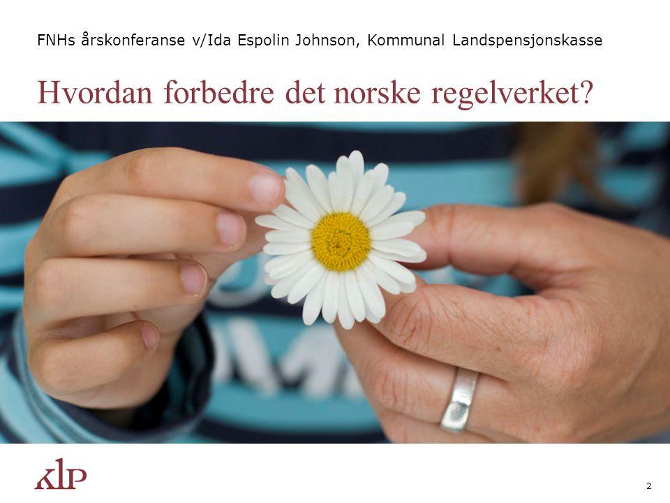 2 Hvordan forbedre det norske regelverket? FNHs årskonferanse v/Ida Espolin Johnson, Kommunal Landspensjonskasse