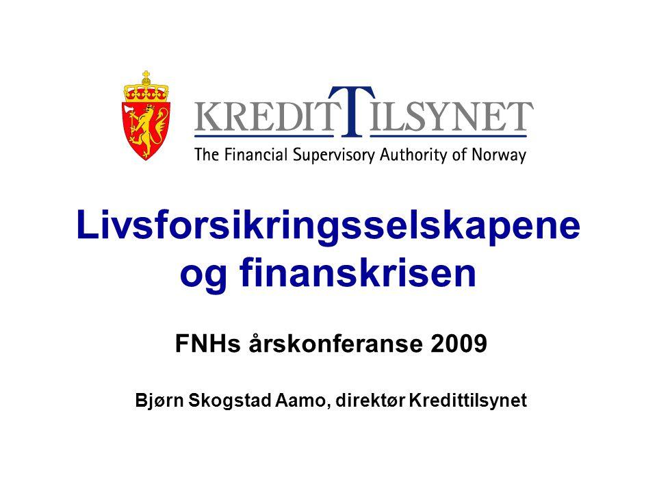 Livsforsikringsselskapene og finanskrisen FNHs årskonferanse 2009 Bjørn Skogstad Aamo, direktør Kredittilsynet