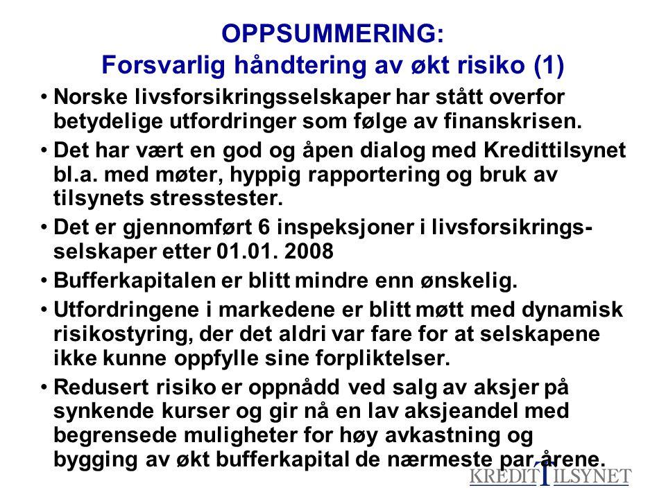 OPPSUMMERING: Forsvarlig håndtering av økt risiko (1) Norske livsforsikringsselskaper har stått overfor betydelige utfordringer som følge av finanskrisen.