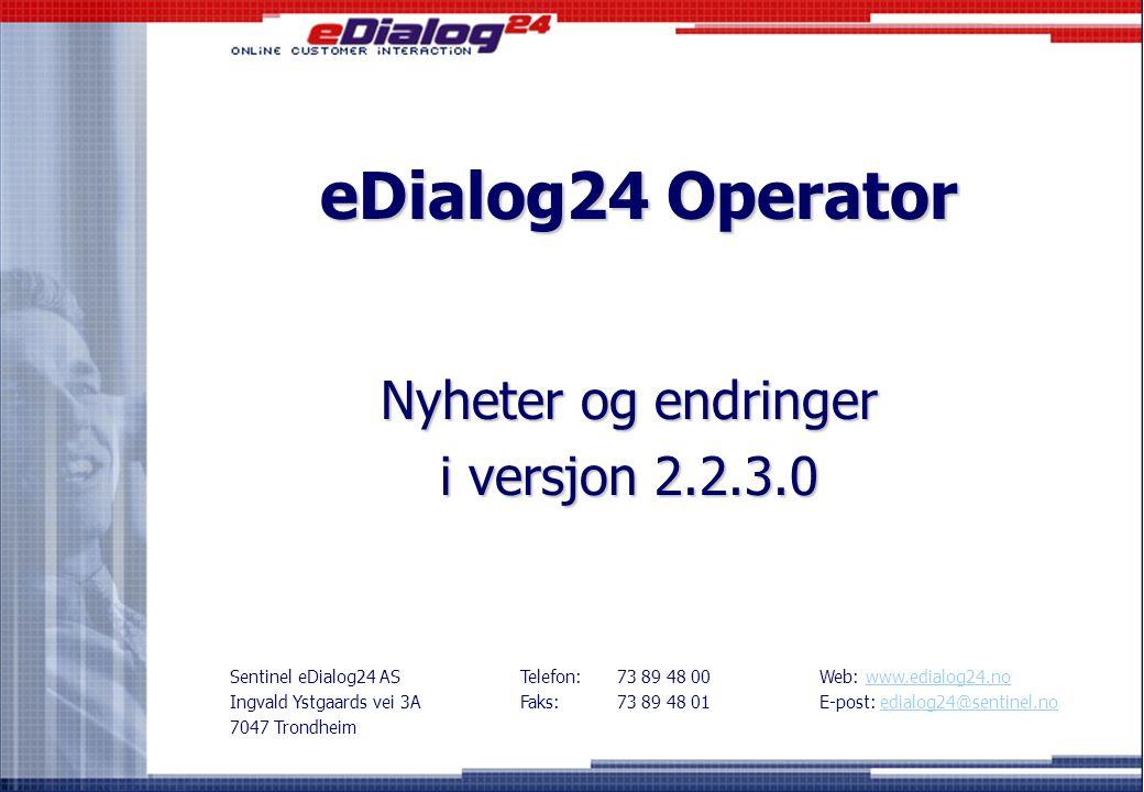 eDialog24 Operator Nyheter og endringer i versjon 2.2.3.0 Sentinel eDialog24 AS Ingvald Ystgaards vei 3A 7047 Trondheim Telefon: Faks: 73 89 48 00 73