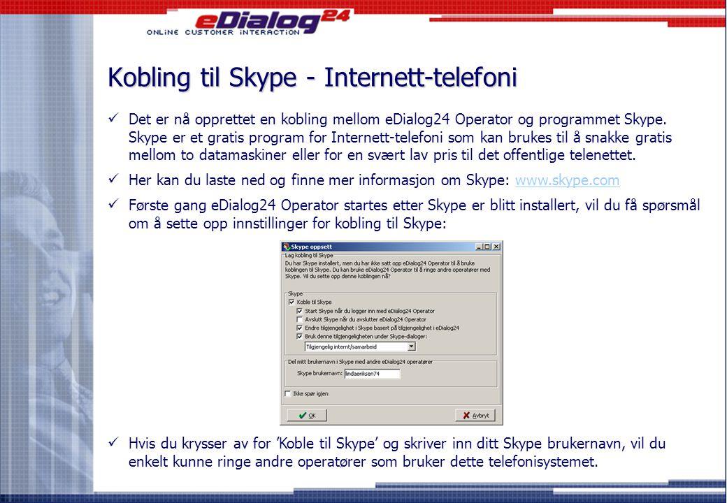Det er nå opprettet en kobling mellom eDialog24 Operator og programmet Skype. Skype er et gratis program for Internett-telefoni som kan brukes til å s