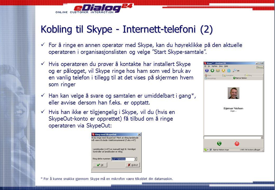 """For å ringe en annen operatør med Skype, kan du høyreklikke på den aktuelle operatøren i organisasjonslisten og velge """"Start Skype-samtale"""". Kobling t"""
