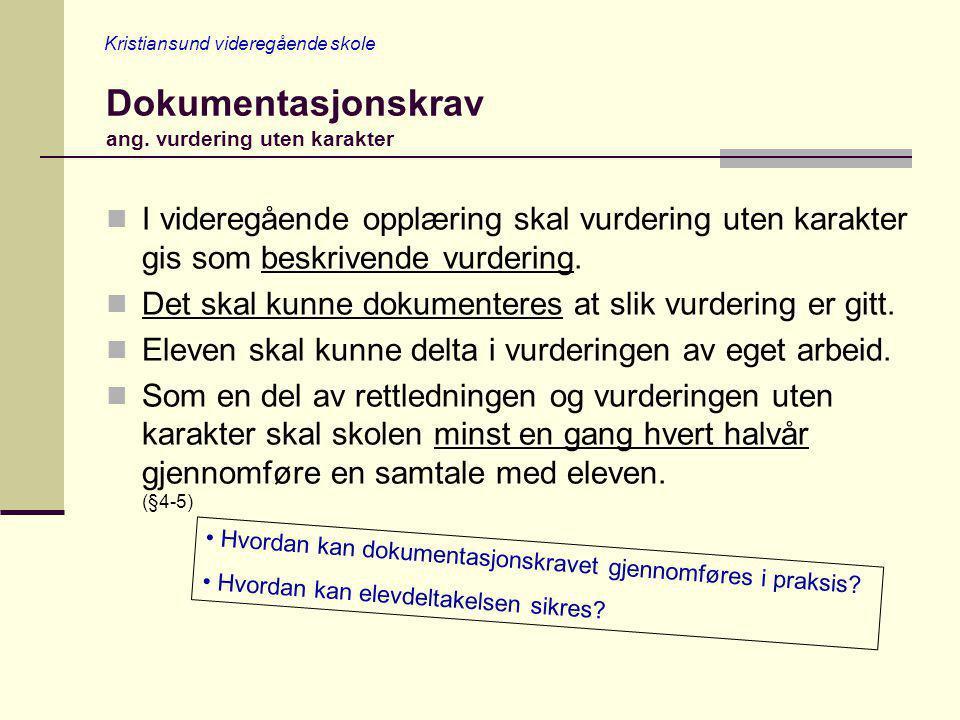 Kristiansund videregående skole Dokumentasjonskrav ang. vurdering uten karakter I videregående opplæring skal vurdering uten karakter gis som beskrive
