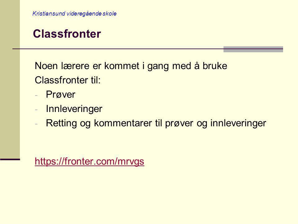 Kristiansund videregående skole Classfronter Noen lærere er kommet i gang med å bruke Classfronter til: - Prøver - Innleveringer - Retting og kommenta