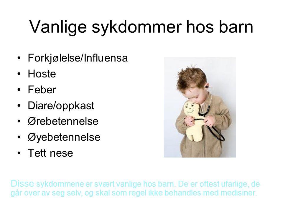 Vanlige sykdommer hos barn Forkjølelse/Influensa Hoste Feber Diare/oppkast Ørebetennelse Øyebetennelse Tett nese Disse sykdommene er svært vanlige hos