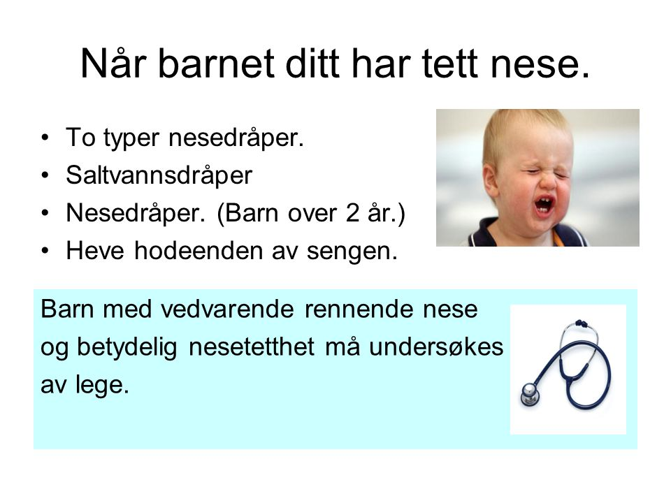 Når barnet ditt har tett nese. To typer nesedråper. Saltvannsdråper Nesedråper. (Barn over 2 år.) Heve hodeenden av sengen. Barn med vedvarende rennen