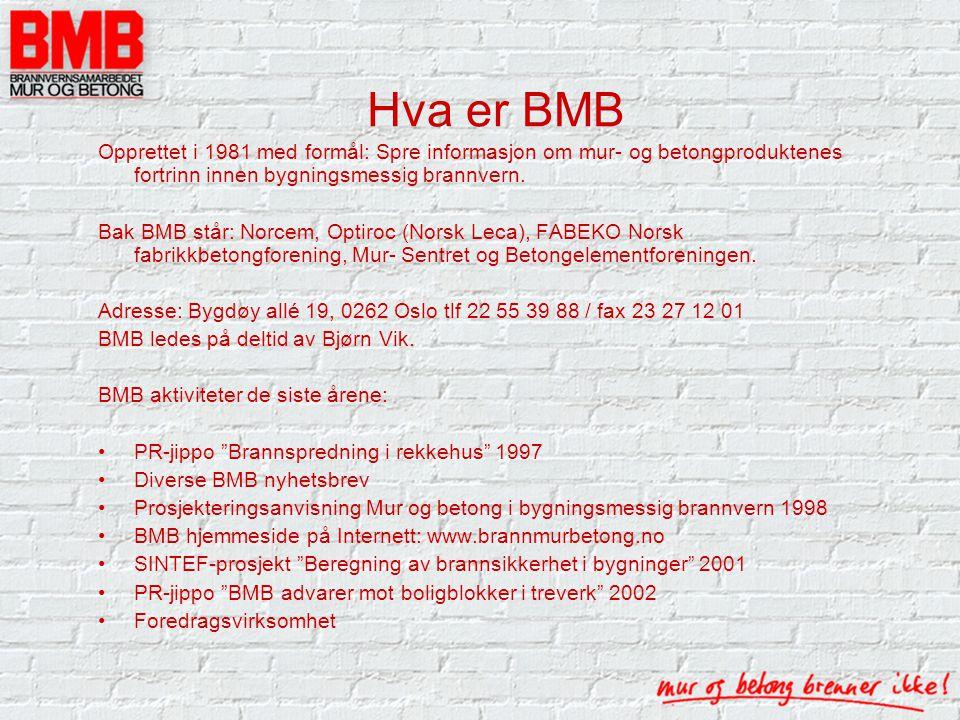 Hva er BMB Opprettet i 1981 med formål: Spre informasjon om mur- og betongproduktenes fortrinn innen bygningsmessig brannvern.