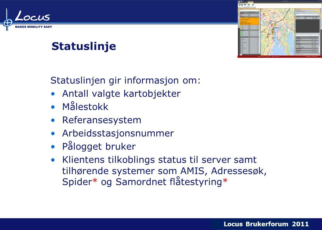 Locus Brukerforum 2009 Locus Brukerforum 2010 Locus Brukerforum 2011 Statuslinje Statuslinjen gir informasjon om: Antall valgte kartobjekter Målestokk