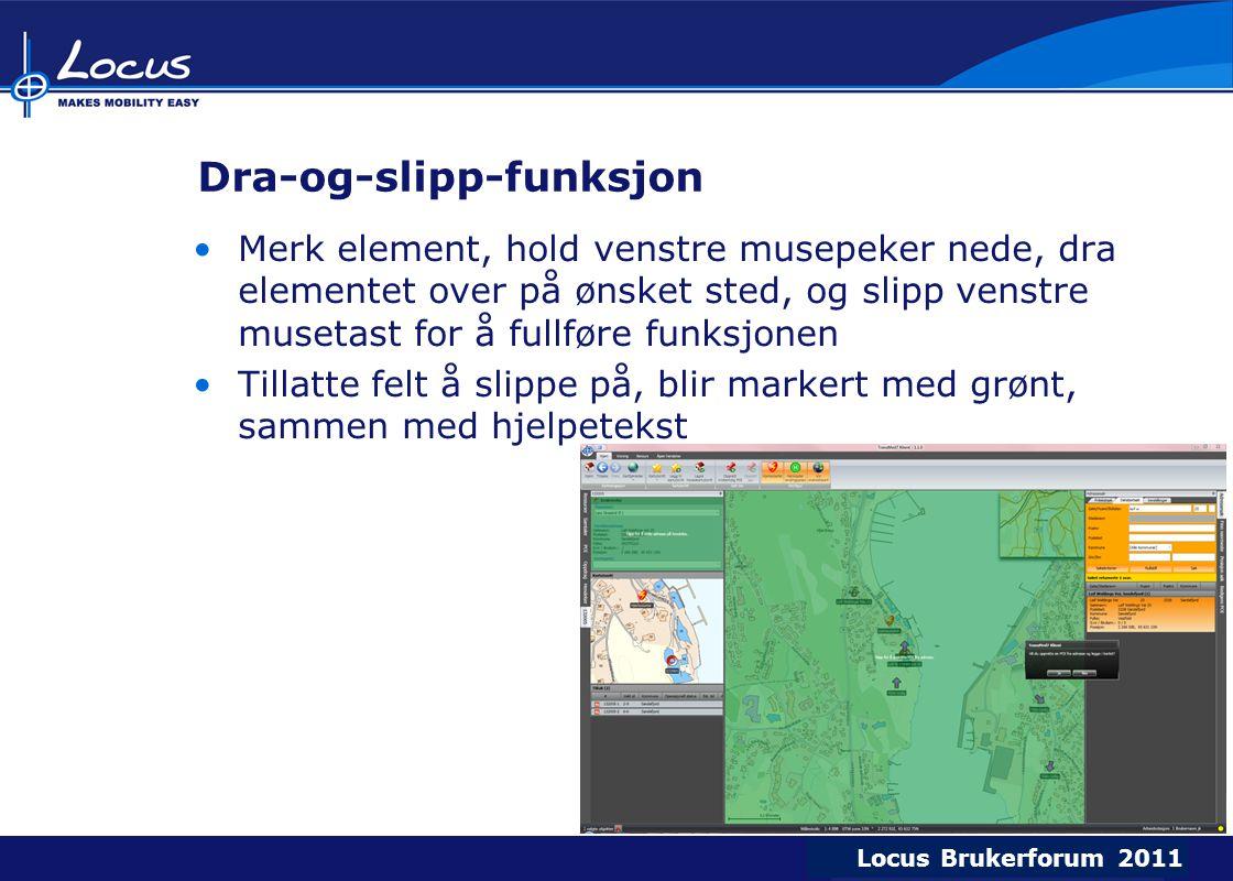 Locus Brukerforum 2009 Locus Brukerforum 2010 Locus Brukerforum 2011 Dra-og-slipp-funksjon Merk element, hold venstre musepeker nede, dra elementet ov