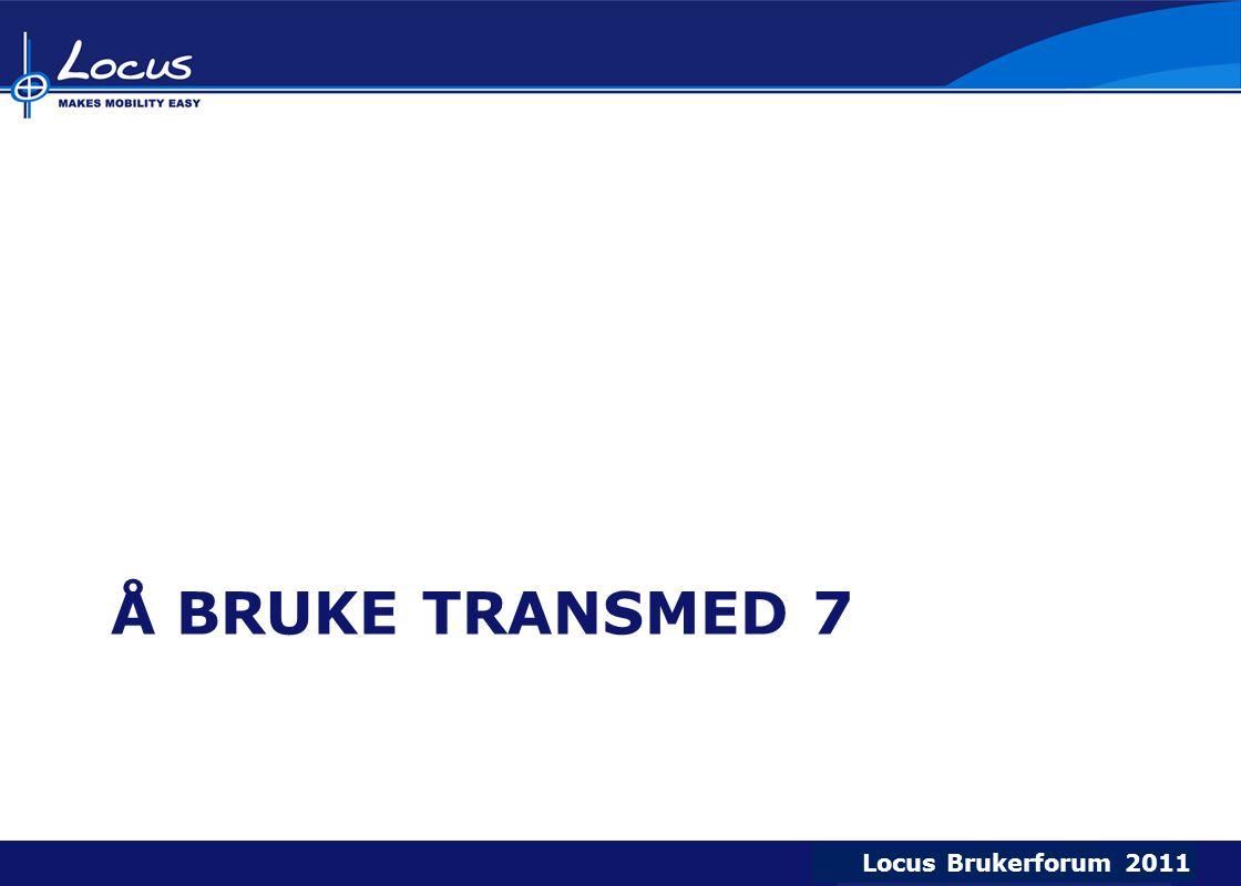 Locus Brukerforum 2009 Locus Brukerforum 2010 Locus Brukerforum 2011 Å BRUKE TRANSMED 7