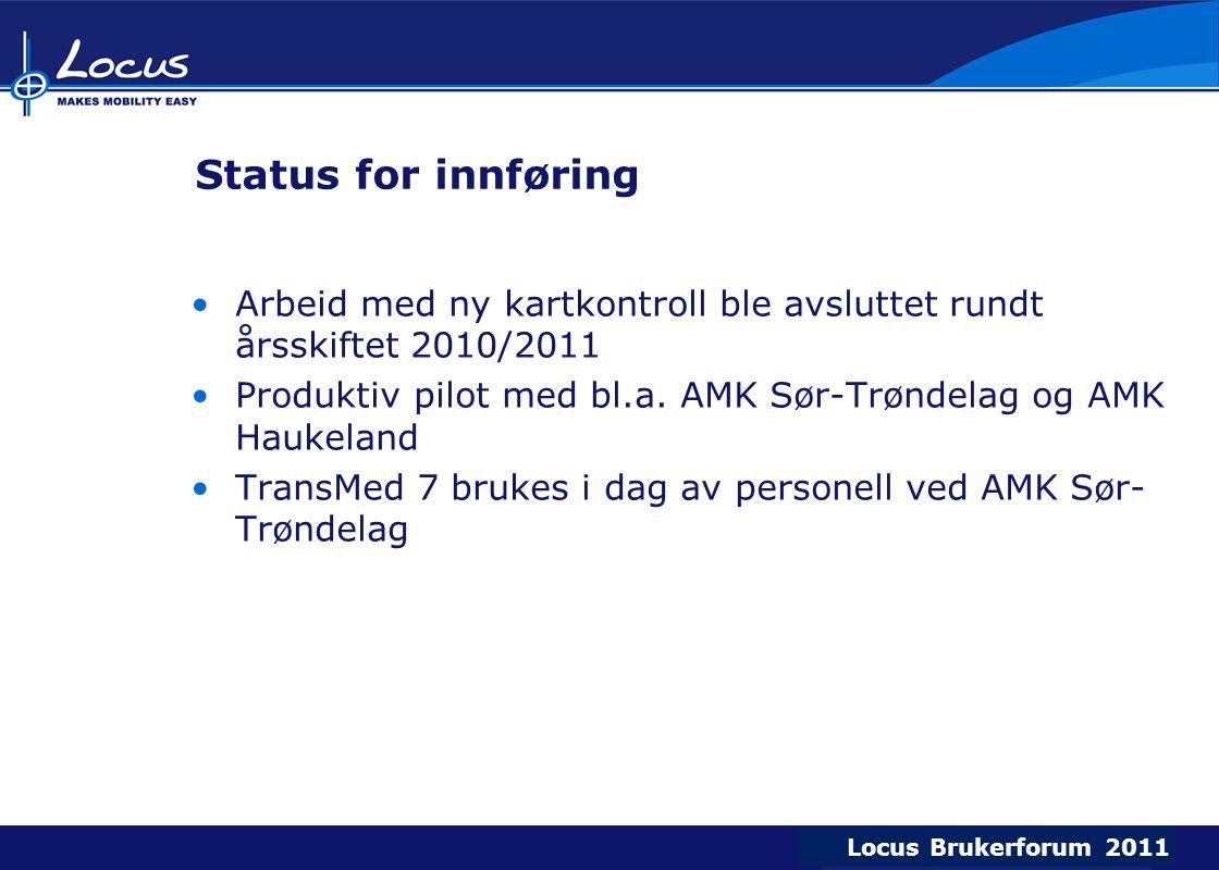 Locus Brukerforum 2009 Locus Brukerforum 2010 Locus Brukerforum 2011 Status for innføring Arbeid med ny kartkontroll ble avsluttet rundt årsskiftet 2010/2011 Produktiv pilot med bl.a.