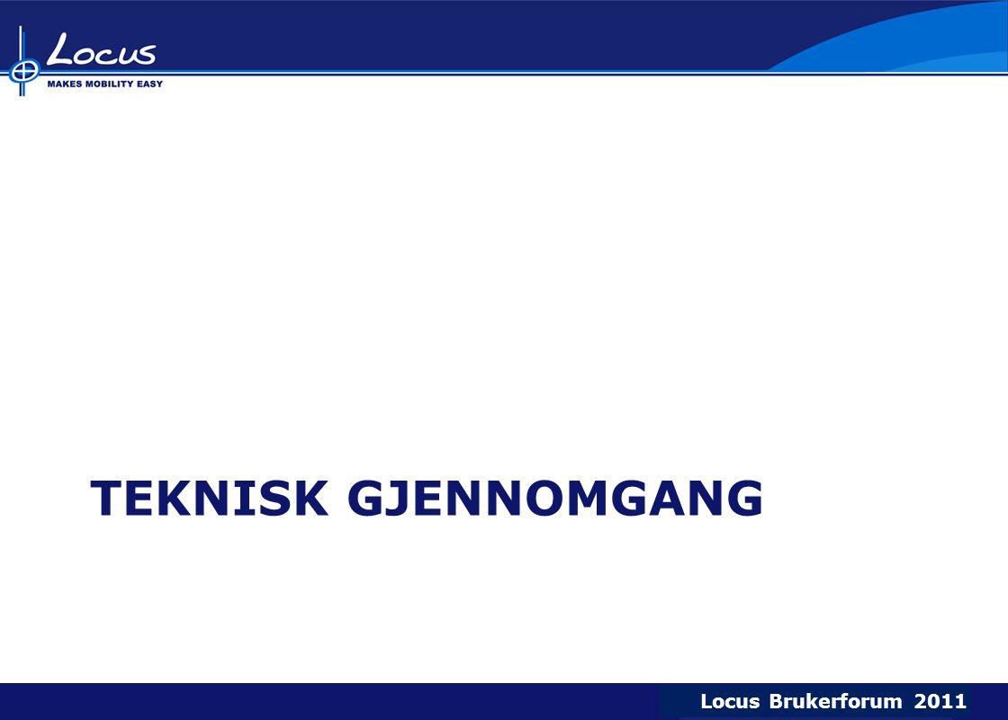 Locus Brukerforum 2009 Locus Brukerforum 2010 Locus Brukerforum 2011 TEKNISK GJENNOMGANG