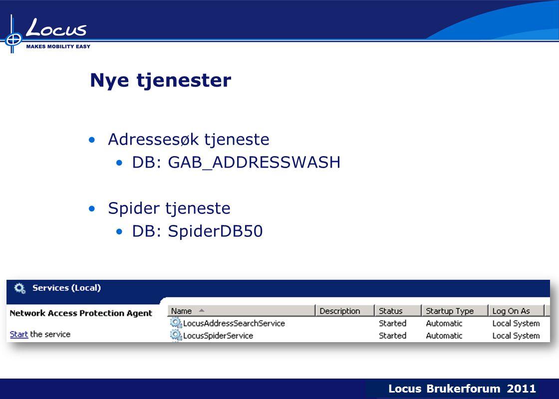 Locus Brukerforum 2009 Locus Brukerforum 2010 Locus Brukerforum 2011 Nye tjenester Adressesøk tjeneste DB: GAB_ADDRESSWASH Spider tjeneste DB: SpiderD