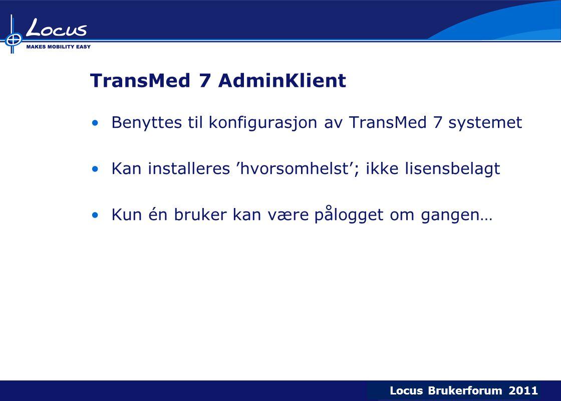 Locus Brukerforum 2009 Locus Brukerforum 2010 Locus Brukerforum 2011 TransMed 7 AdminKlient Benyttes til konfigurasjon av TransMed 7 systemet Kan installeres 'hvorsomhelst'; ikke lisensbelagt Kun én bruker kan være pålogget om gangen…