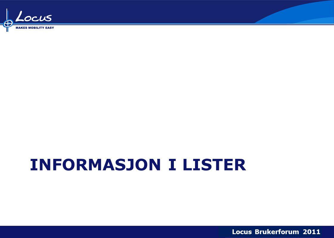 Locus Brukerforum 2009 Locus Brukerforum 2010 Locus Brukerforum 2011 INFORMASJON I LISTER