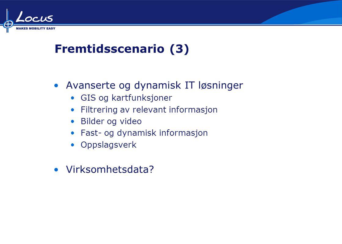 Fremtidsscenario (3) Avanserte og dynamisk IT løsninger GIS og kartfunksjoner Filtrering av relevant informasjon Bilder og video Fast- og dynamisk informasjon Oppslagsverk Virksomhetsdata?
