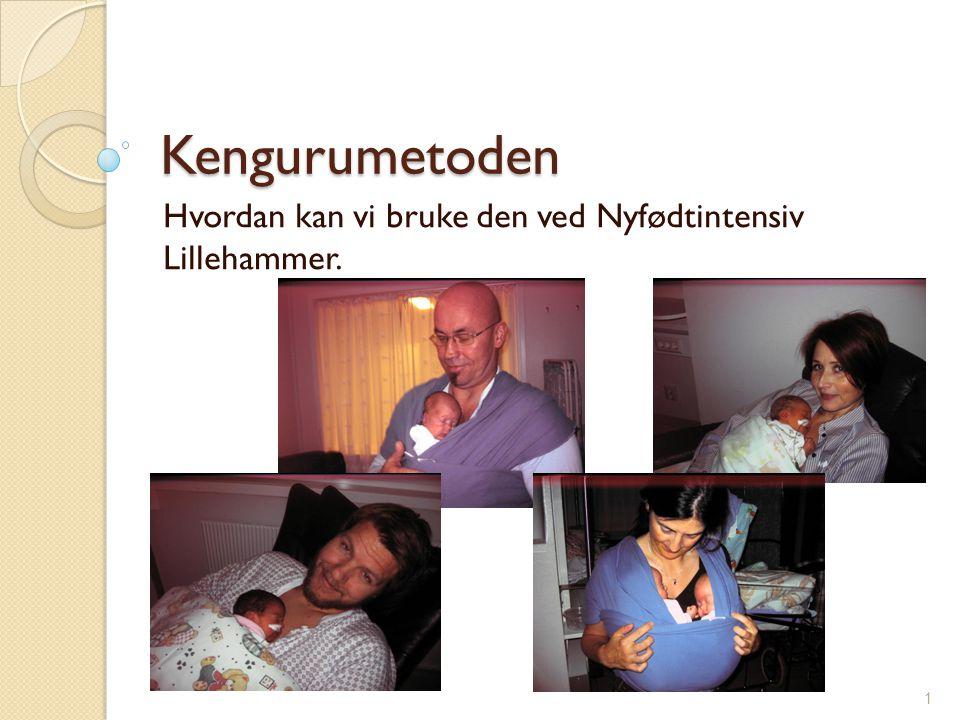 Kengurumetoden Hvordan kan vi bruke den ved Nyfødtintensiv Lillehammer. 1