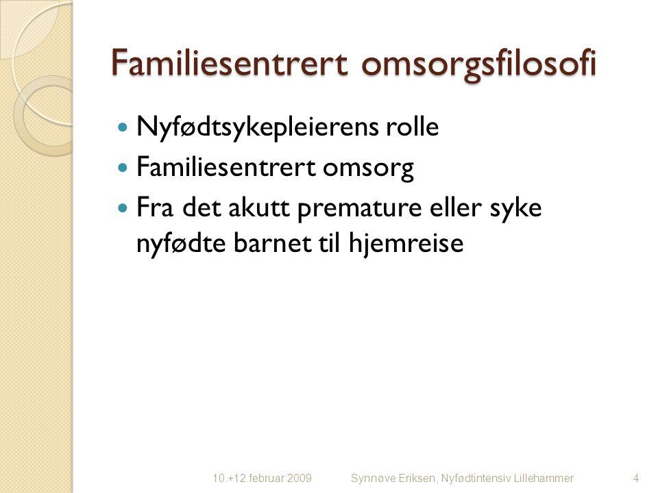 Familiesentrert omsorgsfilosofi Nyfødtsykepleierens rolle Familiesentrert omsorg Fra det akutt premature eller syke nyfødte barnet til hjemreise 410.+