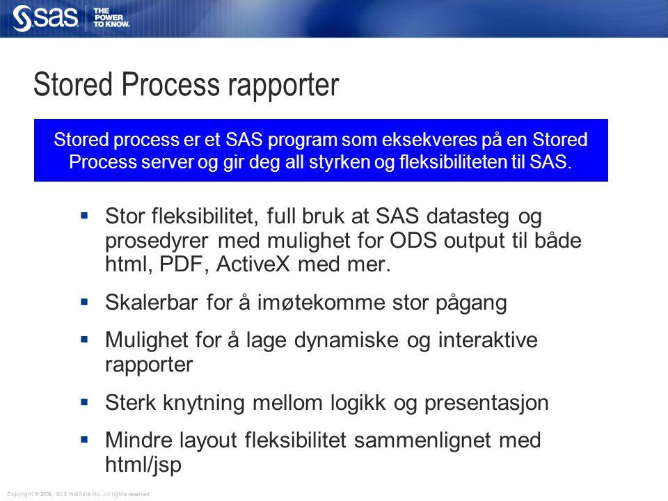 Stored Process rapporter  Stor fleksibilitet, full bruk at SAS datasteg og prosedyrer med mulighet for ODS output til både html, PDF, ActiveX med mer