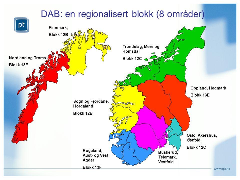 DAB: en regionalisert blokk (8 områder) Nordland og Troms Blokk 13E Trøndelag, Møre og Romsdal Blokk 12C Oppland, Hedmark Blokk 13E Oslo, Akershus, Østfold, Blokk 12C Sogn og Fjordane, Hordaland Blokk 12B Rogaland, Aust- og Vest Agder Blokk 13F Buskerud, Telemark, Vestfold Finnmark, Blokk 12B