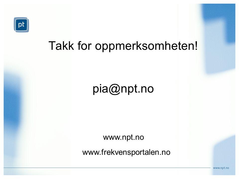 Takk for oppmerksomheten! pia@npt.no www.frekvensportalen.no www.npt.no
